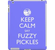 "Keep Calm Say, ""Fuzzy Pickles."" iPad Case/Skin"