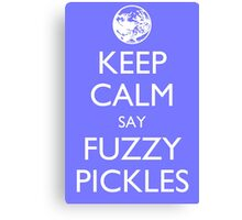 "Keep Calm Say, ""Fuzzy Pickles."" Canvas Print"