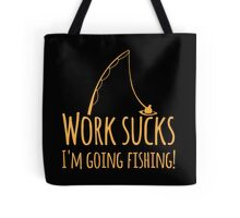Work sucks I'm going FISHING Tote Bag