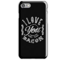 I love you more than bacon iPhone Case/Skin