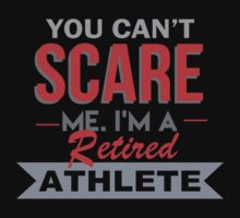 You Can't Scare Me I'm A Retired Athlete - Unisex Tshirt by crazyshirts2015