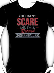 You Can't Scare Me I'm A Retired Cheerleader - Unisex Tshirt T-Shirt