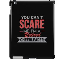 You Can't Scare Me I'm A Retired Cheerleader - Unisex Tshirt iPad Case/Skin