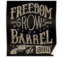 Freedom Grows out of the Barrel of a Gun Poster