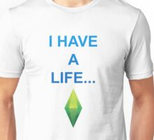 I have a life! Unisex T-Shirt