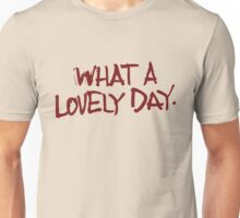 Oh, what a day... what a lovely day! Unisex T-Shirt