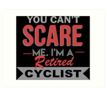 You Can't Scare Me I'm A Retired Cyclist - Unisex Tshirt Art Print