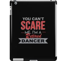 You Can't Scare Me I'm A Retired Dancer - Unisex Tshirt iPad Case/Skin