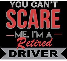 You Can't Scare Me I'm A Retired Driver - Unisex Tshirt Photographic Print