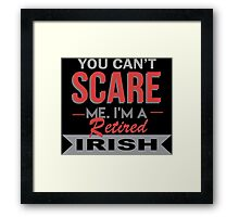 You Can't Scare Me I'm A Retired Irish - Unisex Tshirt Framed Print