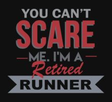 You Can't Scare Me I'm A Retired Runner - Unisex Tshirt by crazyshirts2015