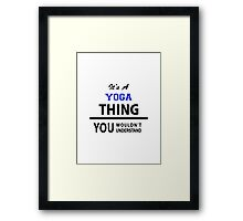 Its a YOGA thing, you wouldn't understand Framed Print