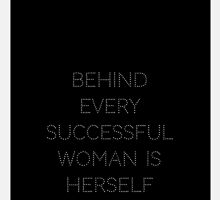 Behind Every Successful Woman is Herself by mgborth