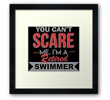 You Can't Scare Me I'm A Retired Swimmer - Unisex Tshirt Framed Print