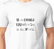 Be the Change You Wish to See in the World. Unisex T-Shirt
