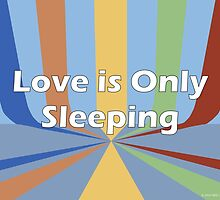 Love is Only Sleeping by Suzanne  Gee