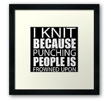 I Knit Because Punching People Is Frowned Upon - Tshirts Framed Print
