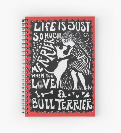Life Is So Much Merrier When You Love A Bull Terrier Spiral Notebook