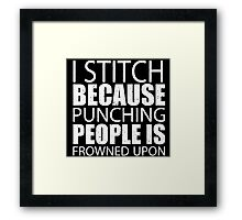 I Stitch Because Punching People Is Frowned Upon - Tshirts Framed Print