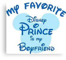 My favorite disney prince is boyfriend Canvas Print