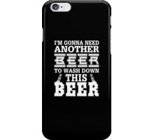 I'm Gonna Need Another Beer To Wash Down This Beer - Unisex Tshirt iPhone Case/Skin