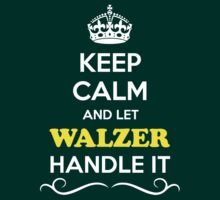 Keep Calm and Let WALZER Handle it by Neilbry