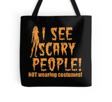 I see scary people (not wearing costumes!) Halloween funny tote bag Tote Bag