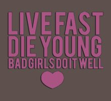 Live fast, die young - bad girls do it well by erinttt