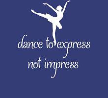Dance To Express Not Impress Ballet T Shirt Womens Fitted T-Shirt