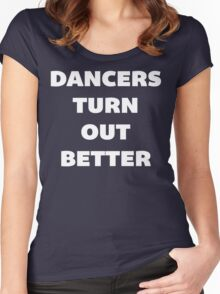 Dancers Turn Out Better - Funny Dancing T Shirt Women's Fitted Scoop T-Shirt