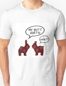 CHOCOLATE BUNNIES - MY BUTT HURTS Unisex T-Shirt