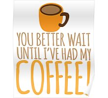 You had better wait until I've had my COFFEE!!!! Poster
