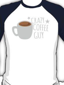 Crazy Coffee GUY T-Shirt