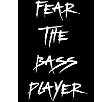 Fear The Bass Player T Shirt Photographic Print
