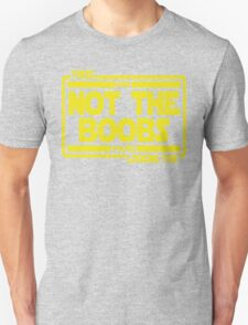 These Are Not The Boobs Your Looking For Unisex T-Shirt