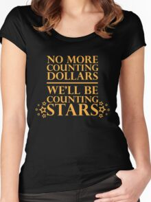 """""""No More Counting Dollars, We'll Be Counting Stars"""" Quote Women's Fitted Scoop T-Shirt"""
