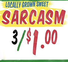 Locally Grown Sweet Sarcasm by Edward Fielding
