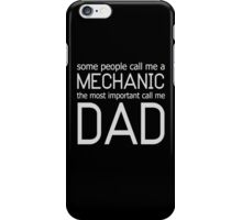SOME PEOPLE CALL ME A MECHANIC THE MOST IMPORTANT CALL ME DAD iPhone Case/Skin