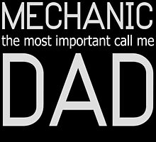 SOME PEOPLE CALL ME A MECHANIC THE MOST IMPORTANT CALL ME DAD by badassarts