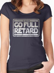 Never Go Full retard Women's Fitted Scoop T-Shirt
