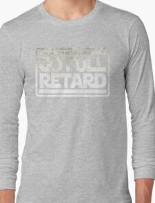 Never Go Full retard Long Sleeve T-Shirt