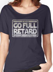 Never Go Full retard Women's Relaxed Fit T-Shirt