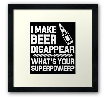 I MAKE BEER DISAPPEAR WHAT'S YOUR SUPERPOWER Framed Print