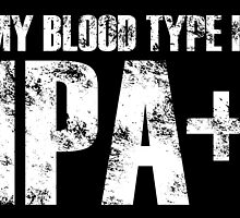 MY BLOOD TYPE IS IPA+  by fancytees