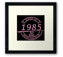 born in 1985... 30 years being fabulous! Framed Print