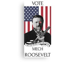 Vote Mech Roosevelt- Teddy Roosevelt for President Canvas Print