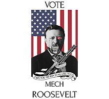 Vote Mech Roosevelt- Teddy Roosevelt for President Photographic Print