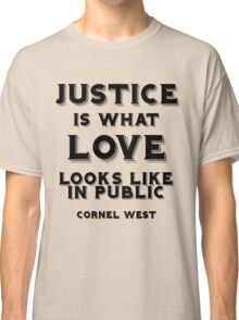 Justice is what love looks like in public Classic T-Shirt