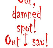 Out, damned spot! out, I say! Shakespeare, Theater, Lady Macbeth, Play by TOM HILL - Designer