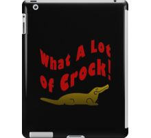 What A Lot Of Crock iPad Case/Skin